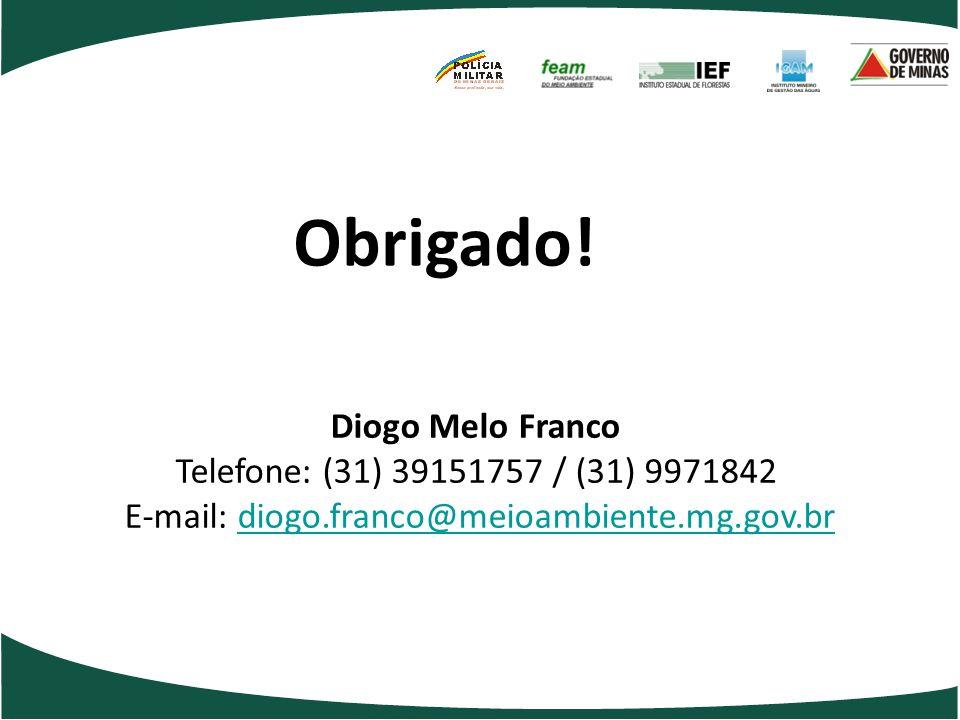Obrigado! Diogo Melo Franco Telefone: (31) 39151757 / (31) 9971842 E-mail: diogo.franco@meioambiente.mg.gov.br.