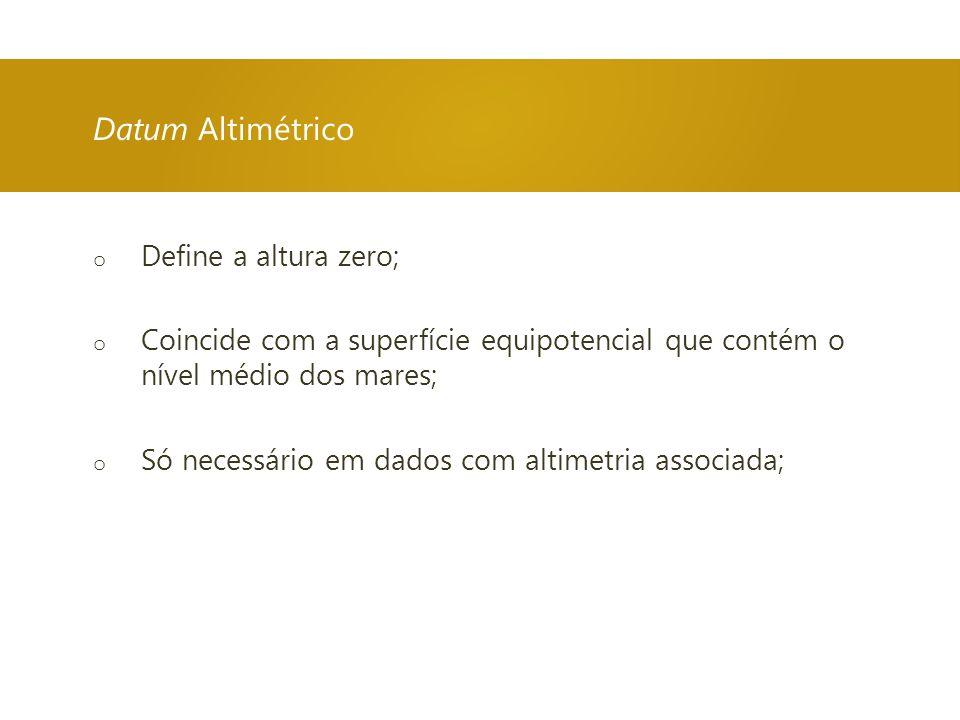 Datum Altimétrico Define a altura zero;