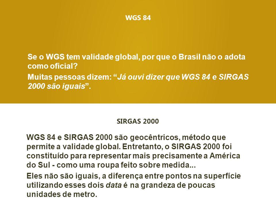 WGS 84 Se o WGS tem validade global, por que o Brasil não o adota como oficial
