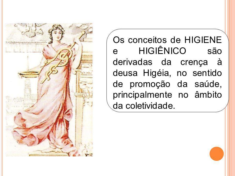 Os conceitos de HIGIENE e HIGIÊNICO são derivadas da crença à deusa Higéia, no sentido de promoção da saúde, principalmente no âmbito da coletividade.
