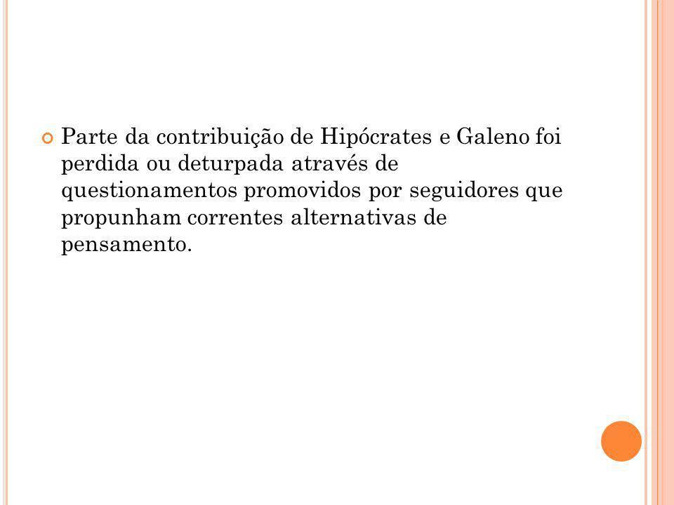 Parte da contribuição de Hipócrates e Galeno foi perdida ou deturpada através de questionamentos promovidos por seguidores que propunham correntes alternativas de pensamento.
