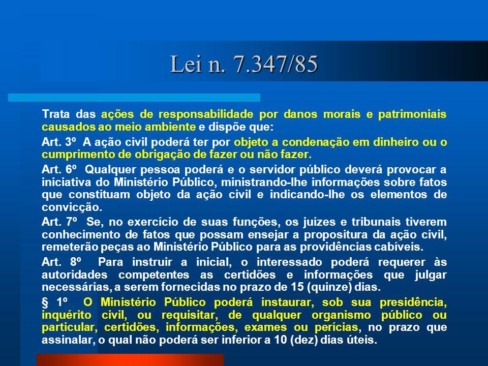 Lei n. 7.347/85 Trata das ações de responsabilidade por danos morais e patrimoniais causados ao meio ambiente e dispõe que: