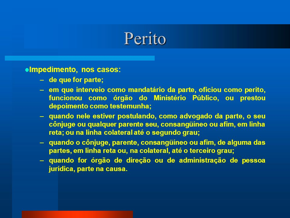 Perito Impedimento, nos casos: de que for parte;