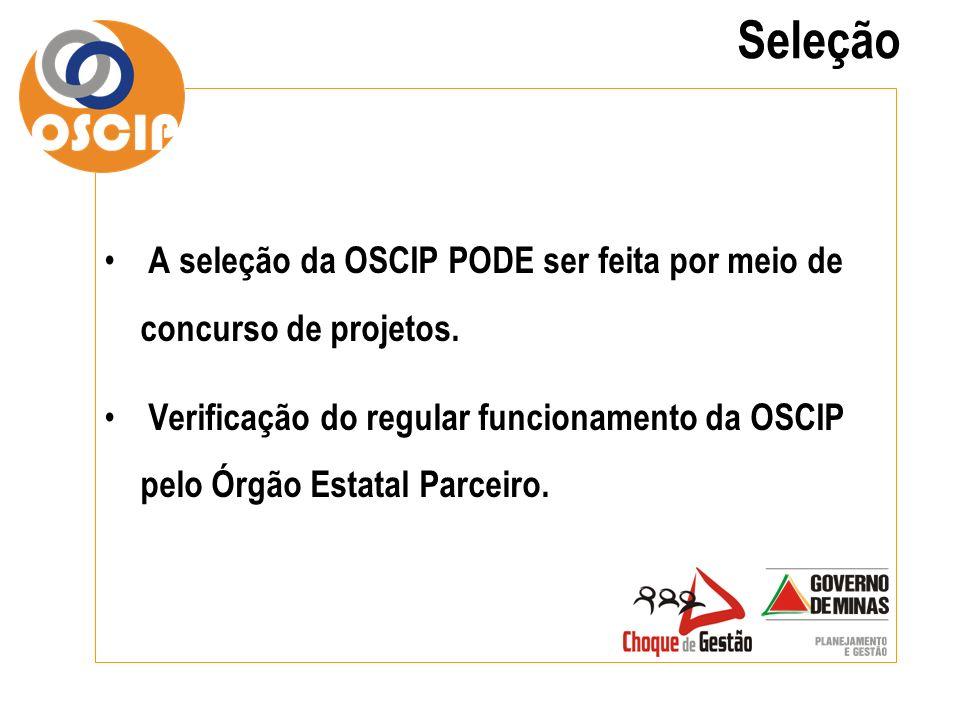 Seleção A seleção da OSCIP PODE ser feita por meio de concurso de projetos.