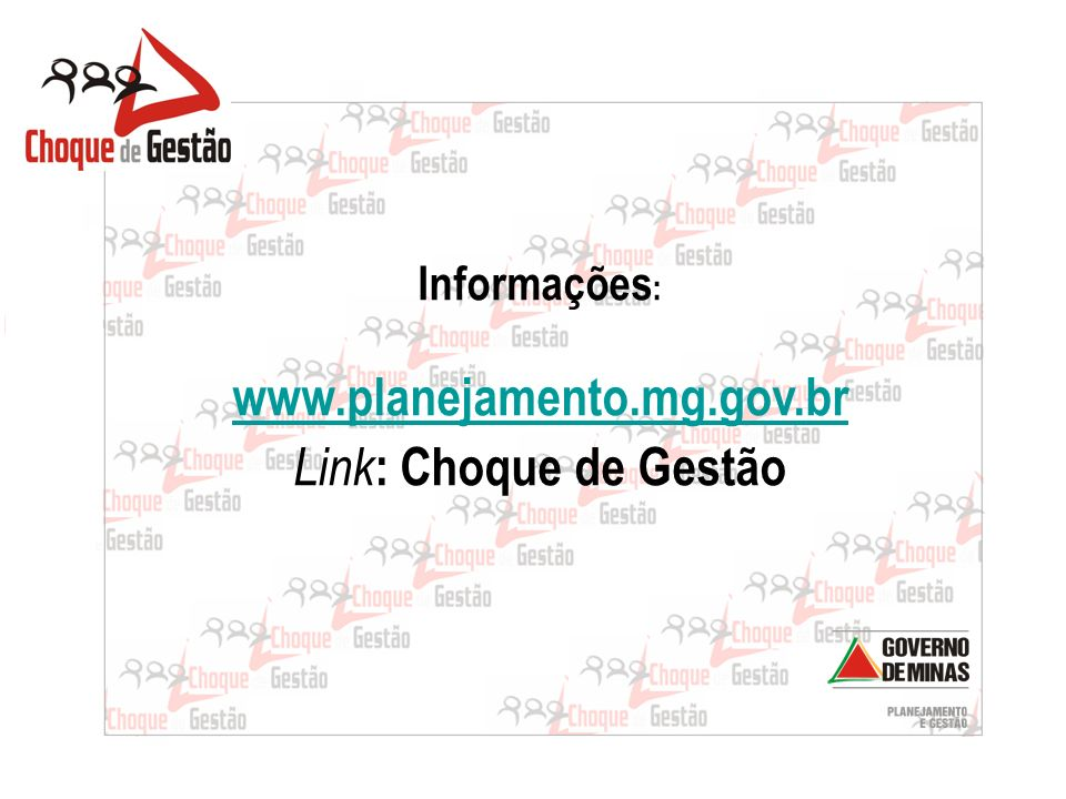 Informações: www.planejamento.mg.gov.br Link: Choque de Gestão