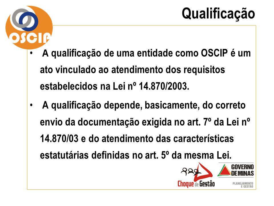 Qualificação A qualificação de uma entidade como OSCIP é um ato vinculado ao atendimento dos requisitos estabelecidos na Lei nº 14.870/2003.