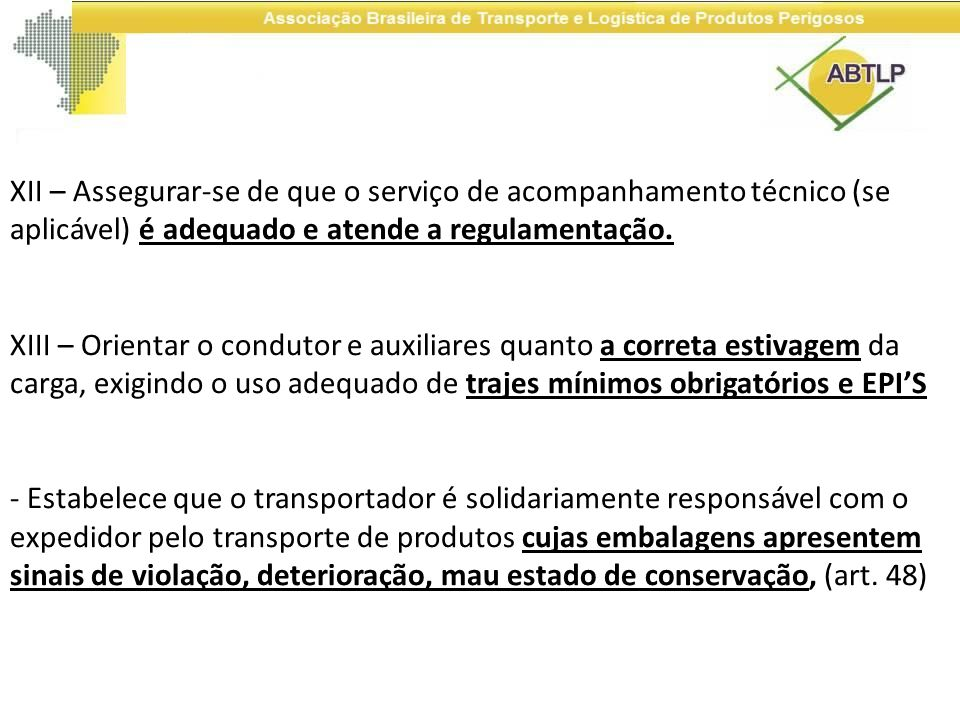 XII – Assegurar-se de que o serviço de acompanhamento técnico (se aplicável) é adequado e atende a regulamentação.