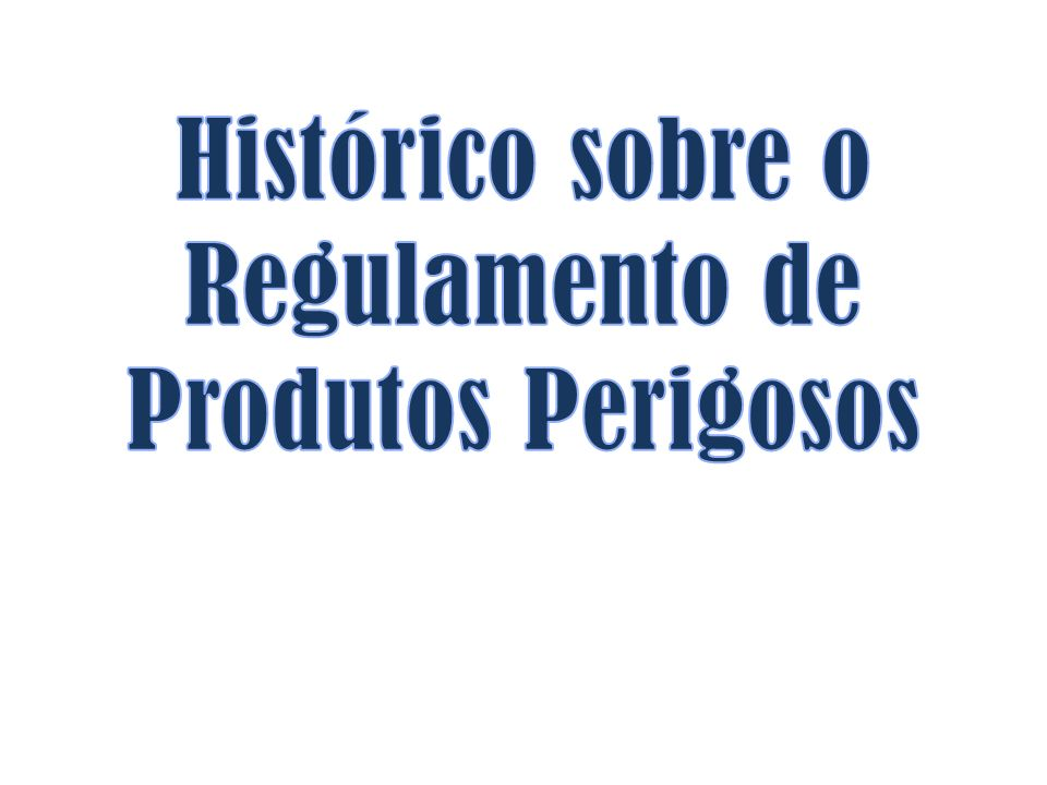 Histórico sobre o Regulamento de Produtos Perigosos