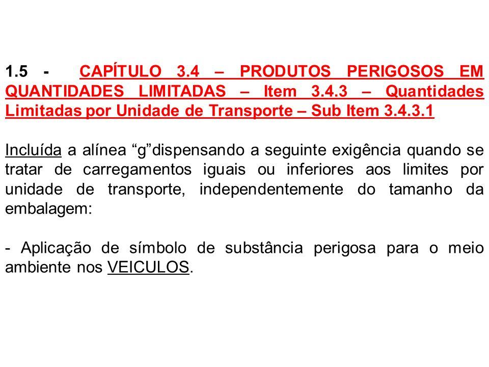 1.5 - CAPÍTULO 3.4 – PRODUTOS PERIGOSOS EM QUANTIDADES LIMITADAS – Item 3.4.3 – Quantidades Limitadas por Unidade de Transporte – Sub Item 3.4.3.1