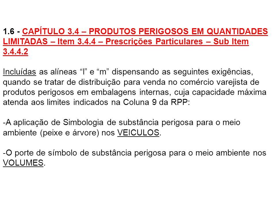 1.6 - CAPÍTULO 3.4 – PRODUTOS PERIGOSOS EM QUANTIDADES LIMITADAS – Item 3.4.4 – Prescrições Particulares – Sub Item 3.4.4.2