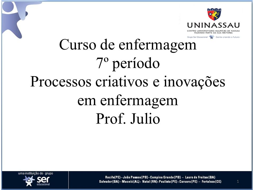 Curso de enfermagem 7º período Processos criativos e inovações em enfermagem Prof. Julio