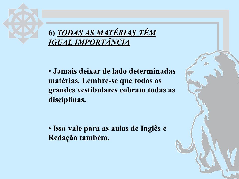 6) TODAS AS MATÉRIAS TÊM IGUAL IMPORTÂNCIA