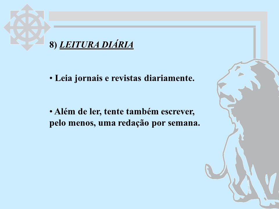 8) LEITURA DIÁRIA Leia jornais e revistas diariamente.