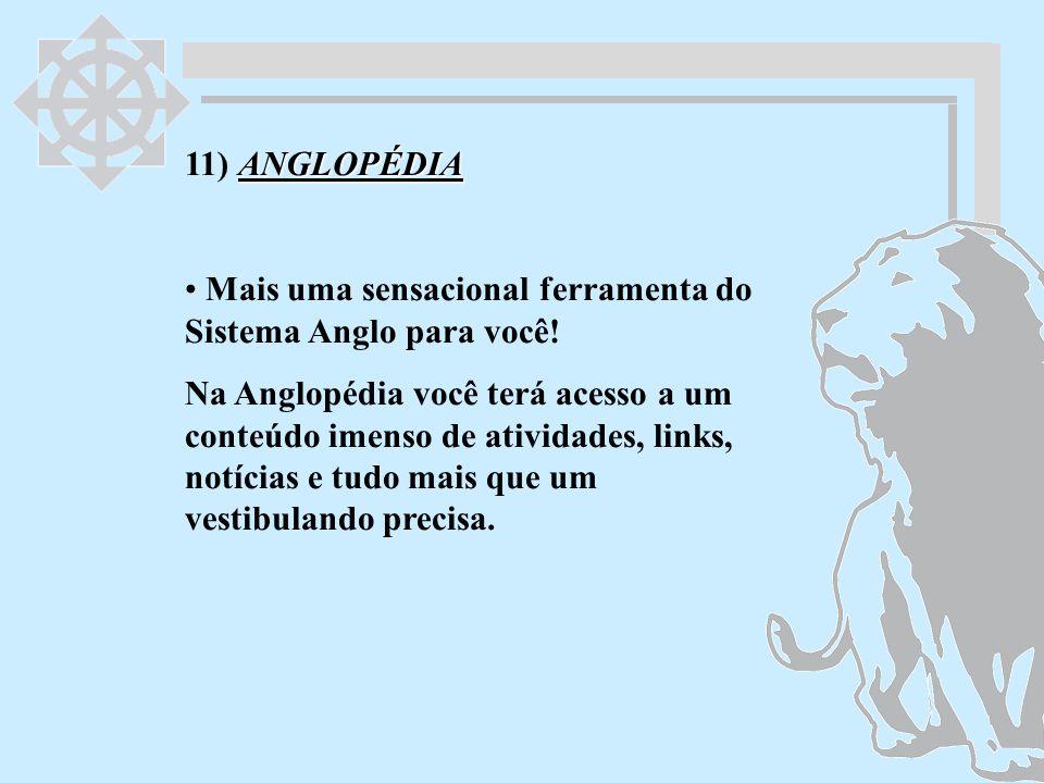 11) ANGLOPÉDIA Mais uma sensacional ferramenta do Sistema Anglo para você!