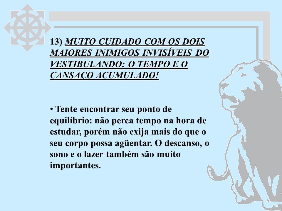 13) MUITO CUIDADO COM OS DOIS MAIORES INIMIGOS INVISÍVEIS DO VESTIBULANDO: O TEMPO E O CANSAÇO ACUMULADO!