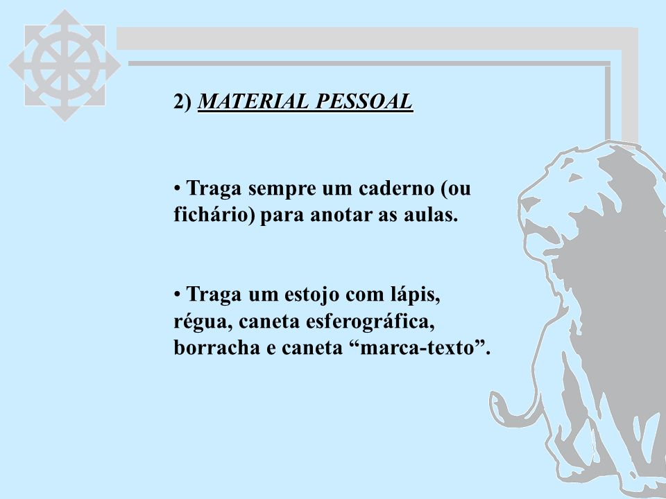 2) MATERIAL PESSOAL Traga sempre um caderno (ou fichário) para anotar as aulas.