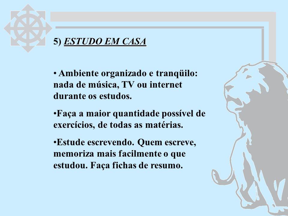 5) ESTUDO EM CASA Ambiente organizado e tranqüilo: nada de música, TV ou internet durante os estudos.