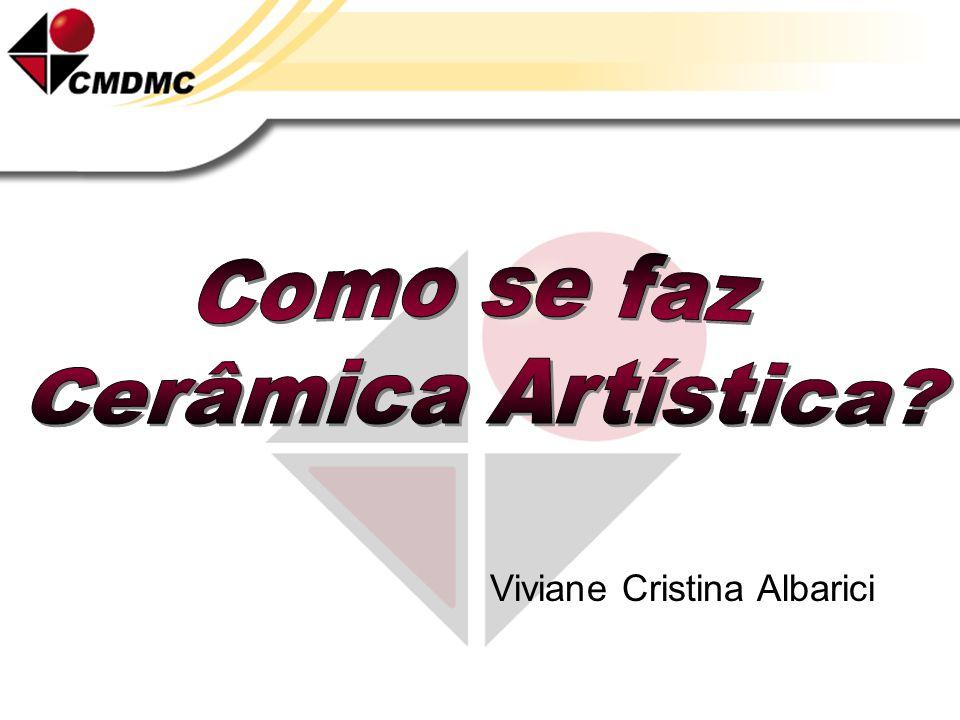 Como se faz Cerâmica Artística Viviane Cristina Albarici