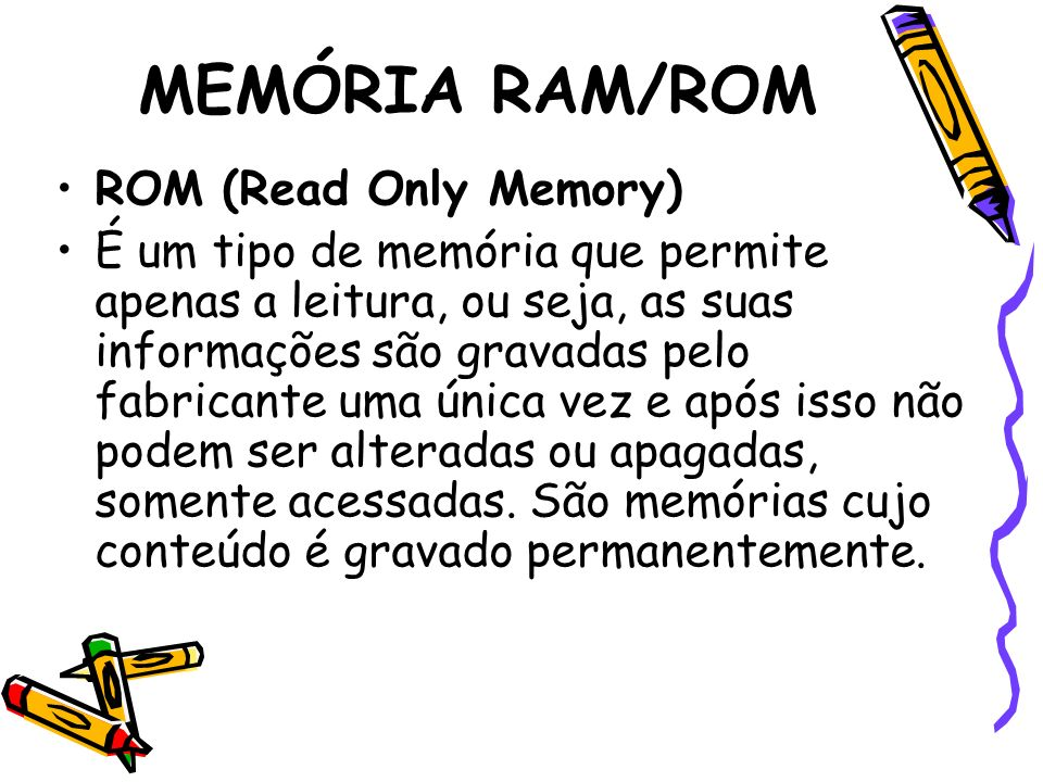 MEMÓRIA RAM/ROM ROM (Read Only Memory)