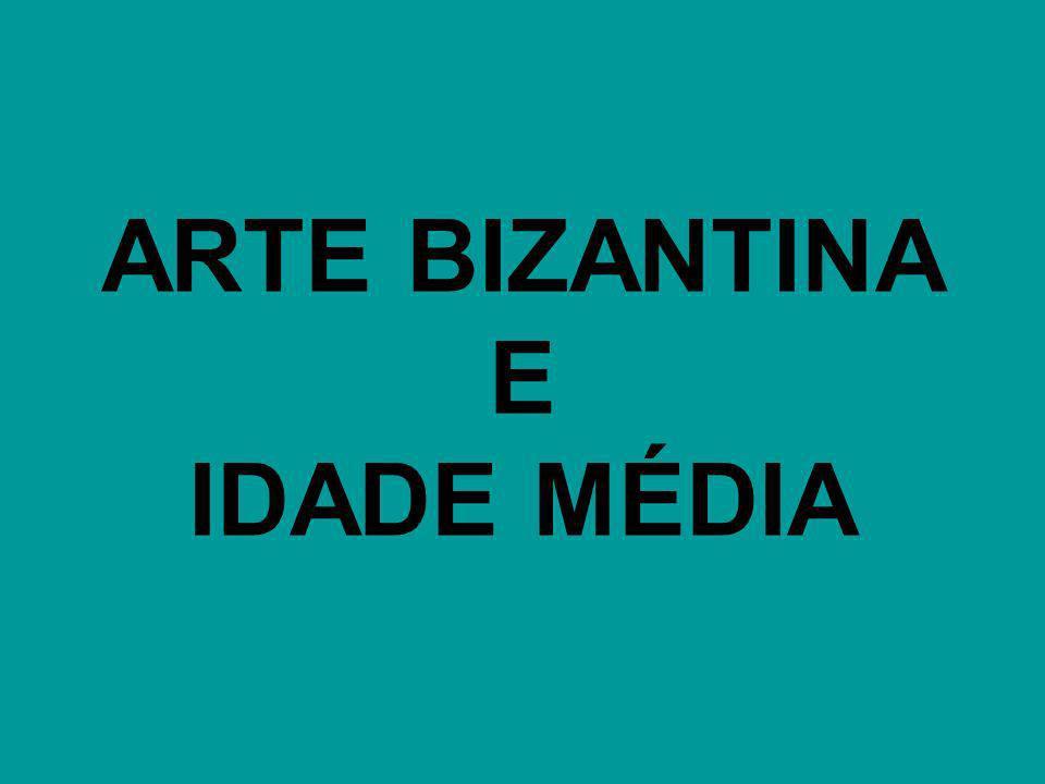 ARTE BIZANTINA E IDADE MÉDIA