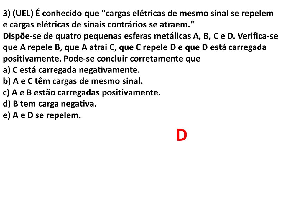 3) (UEL) É conhecido que cargas elétricas de mesmo sinal se repelem e cargas elétricas de sinais contrários se atraem.