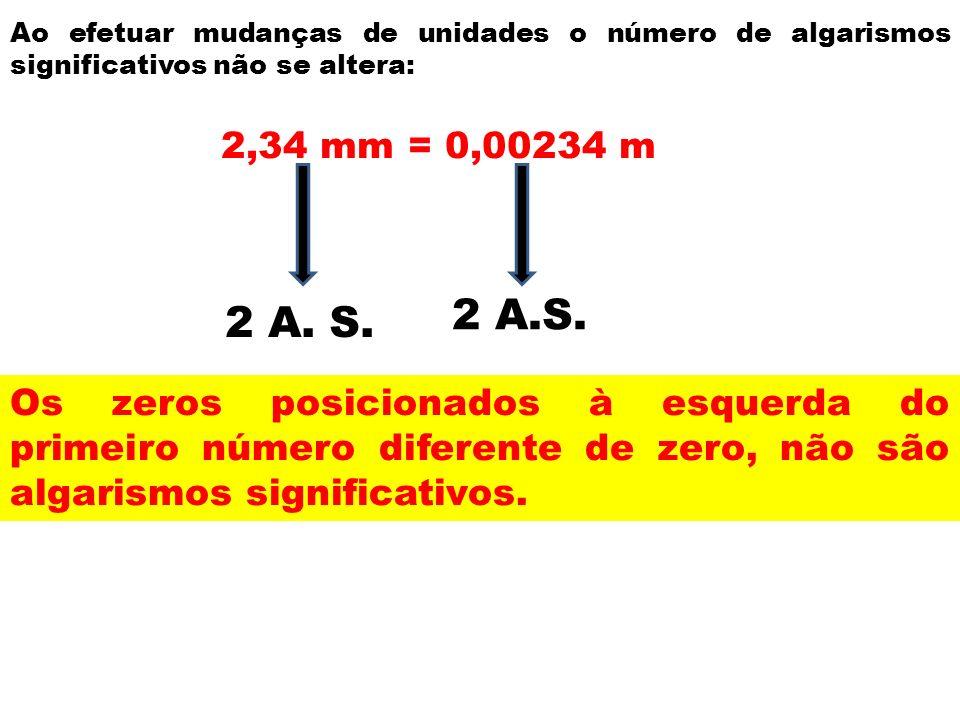 Ao efetuar mudanças de unidades o número de algarismos significativos não se altera: