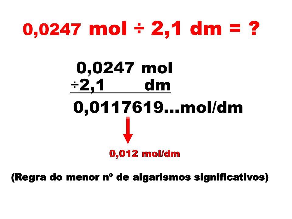 0,0247 mol ÷ 2,1 dm = 0,0247 mol ÷2,1 dm 0,0117619…mol/dm