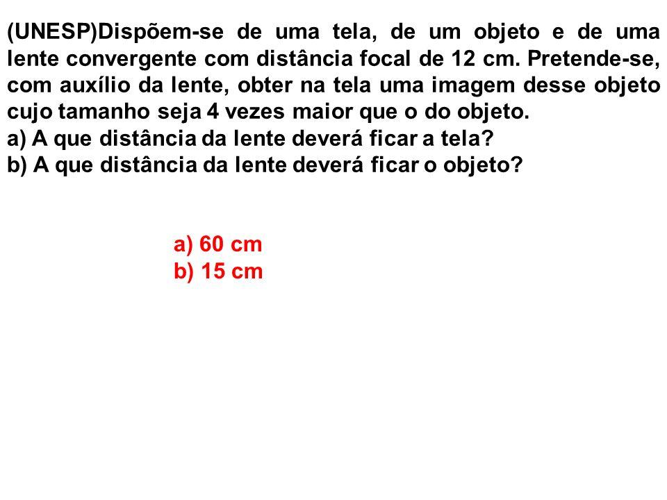(UNESP)Dispõem-se de uma tela, de um objeto e de uma lente convergente com distância focal de 12 cm. Pretende-se, com auxílio da lente, obter na tela uma imagem desse objeto cujo tamanho seja 4 vezes maior que o do objeto.