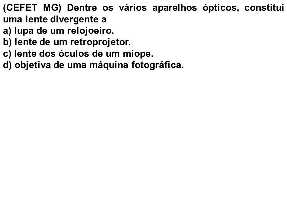 (CEFET MG) Dentre os vários aparelhos ópticos, constitui uma lente divergente a