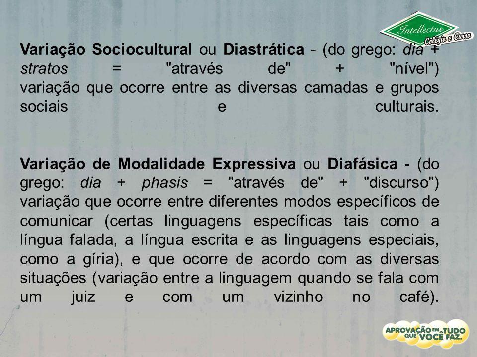 Variação Sociocultural ou Diastrática - (do grego: dia + stratos = através de + nível ) variação que ocorre entre as diversas camadas e grupos sociais e culturais.