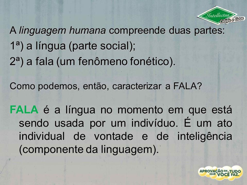 1ª) a língua (parte social); 2ª) a fala (um fenômeno fonético).