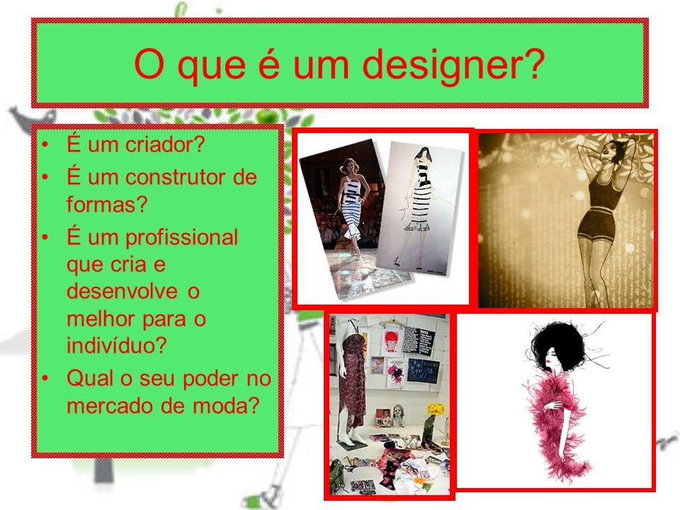 O que é um designer É um criador É um construtor de formas