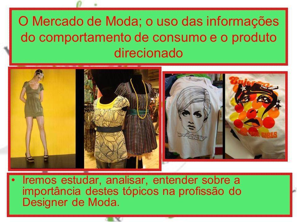 O Mercado de Moda; o uso das informações do comportamento de consumo e o produto direcionado