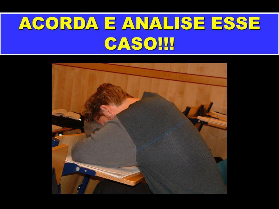 ACORDA E ANALISE ESSE CASO!!!