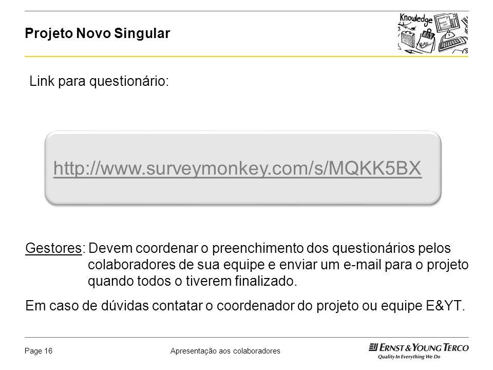 http://www.surveymonkey.com/s/MQKK5BX Projeto Novo Singular