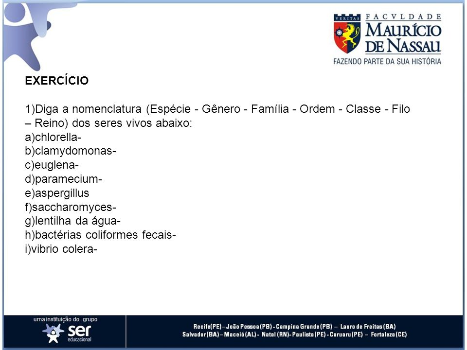 EXERCÍCIO Diga a nomenclatura (Espécie - Gênero - Família - Ordem - Classe - Filo – Reino) dos seres vivos abaixo:
