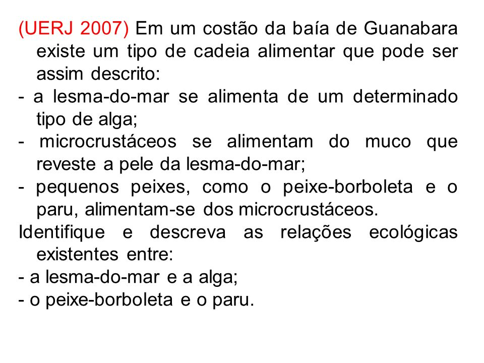 (UERJ 2007) Em um costão da baía de Guanabara existe um tipo de cadeia alimentar que pode ser assim descrito:
