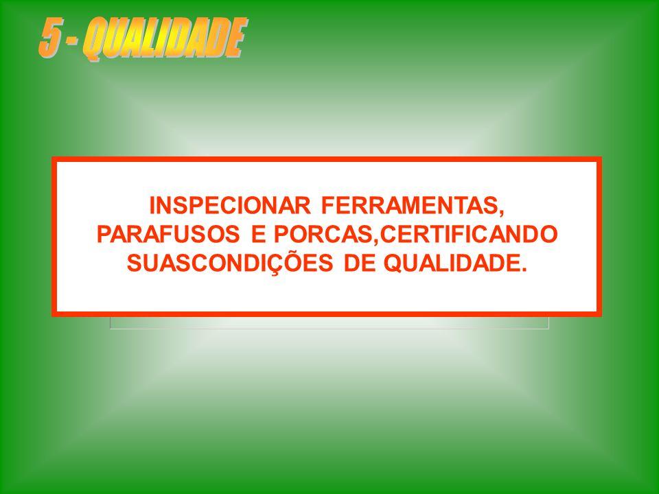 5 - QUALIDADE INSPECIONAR FERRAMENTAS,