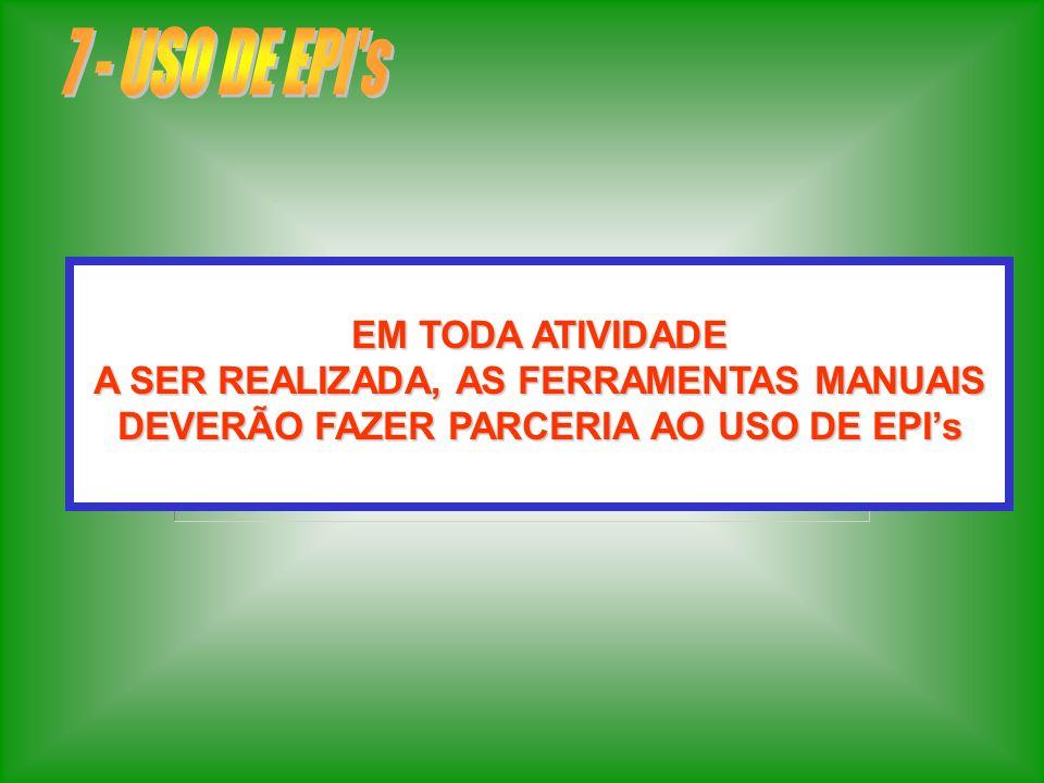 7 - USO DE EPI s EM TODA ATIVIDADE