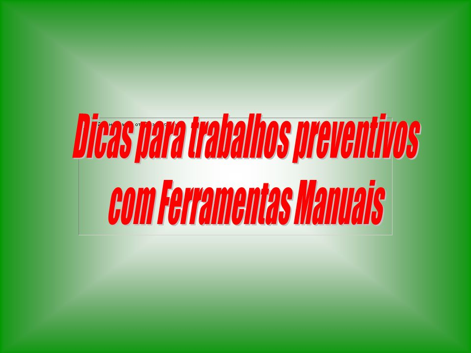 Dicas para trabalhos preventivos com Ferramentas Manuais