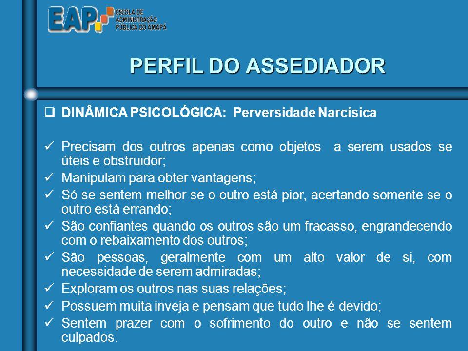 PERFIL DO ASSEDIADOR DINÂMICA PSICOLÓGICA: Perversidade Narcísica