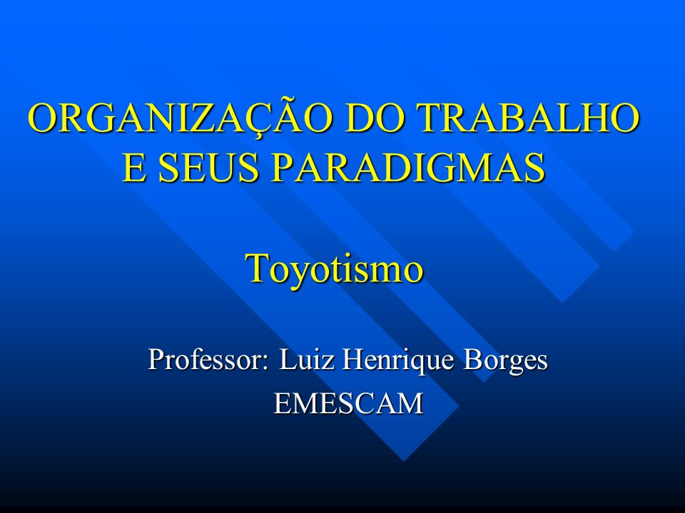 ORGANIZAÇÃO DO TRABALHO E SEUS PARADIGMAS Toyotismo