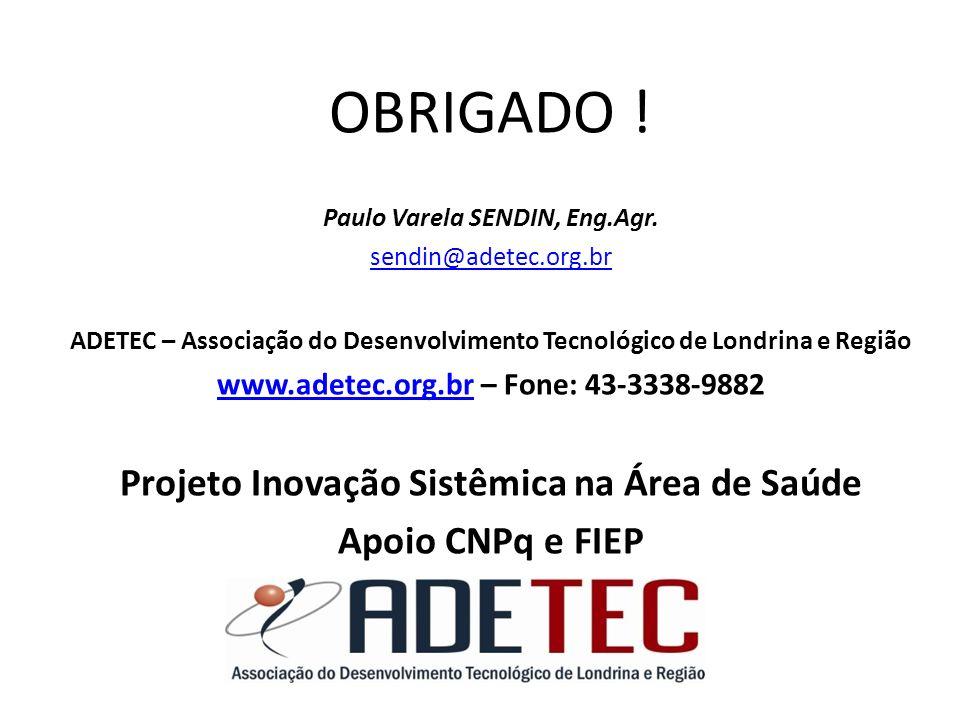 OBRIGADO ! Projeto Inovação Sistêmica na Área de Saúde