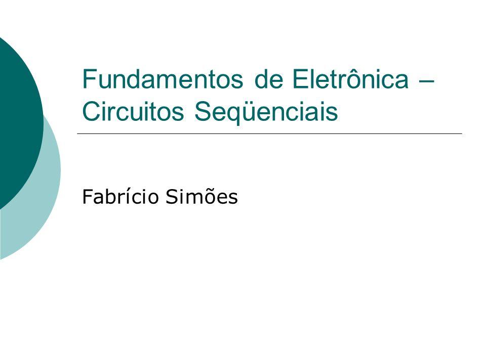 Fundamentos de Eletrônica – Circuitos Seqüenciais