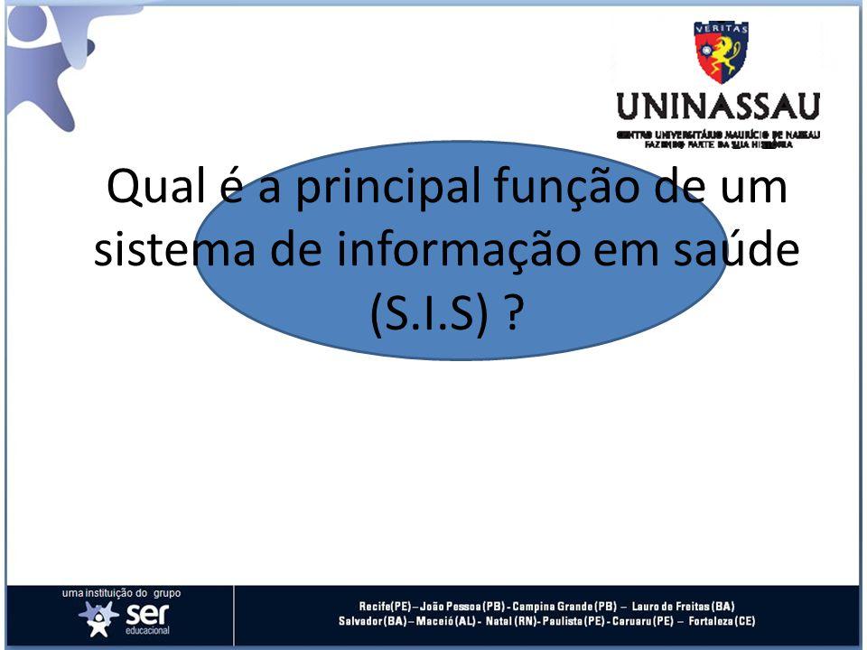 Qual é a principal função de um sistema de informação em saúde (S. I
