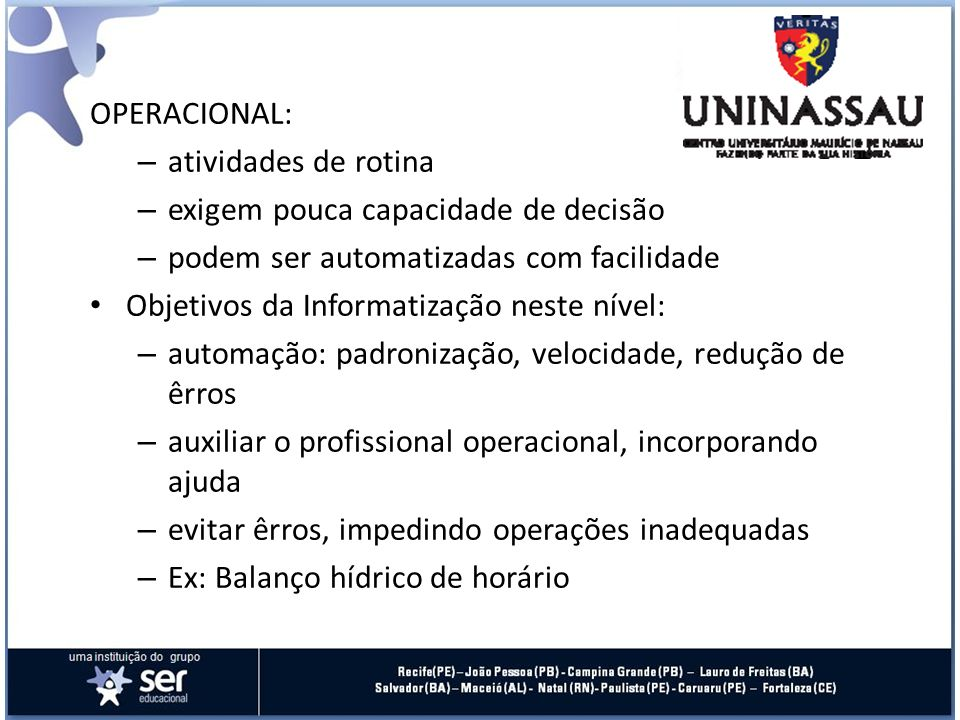 OPERACIONAL: atividades de rotina. exigem pouca capacidade de decisão. podem ser automatizadas com facilidade.