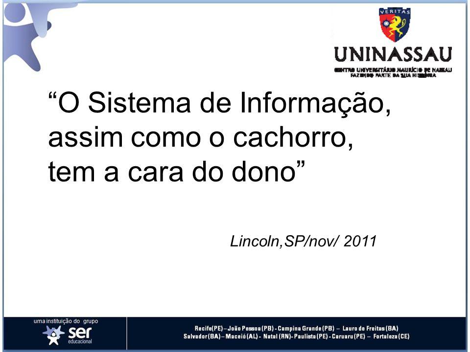 O Sistema de Informação, assim como o cachorro, tem a cara do dono