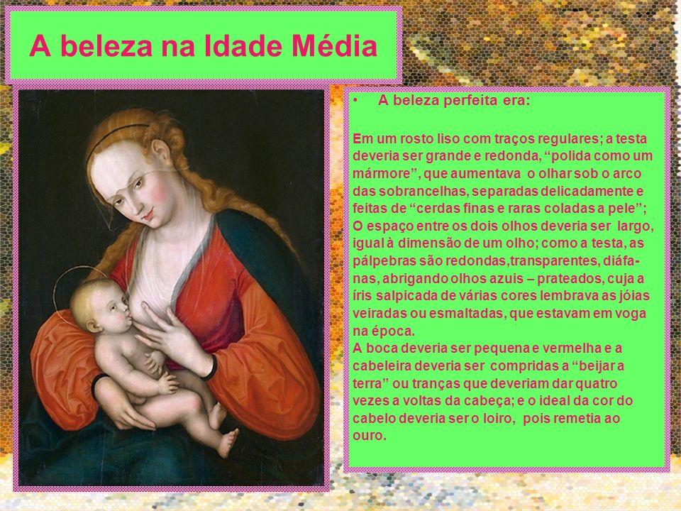 A beleza na Idade Média A beleza perfeita era: