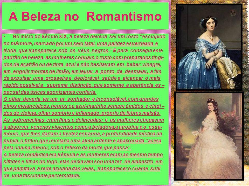 A Beleza no Romantismo No início do Século XIX, a beleza deveria ser um rosto esculpido.