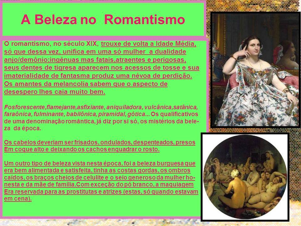 A Beleza no Romantismo O romantismo, no século XIX, trouxe de volta a Idade Média, só que dessa vez, unifica em uma só mulher a dualidade.